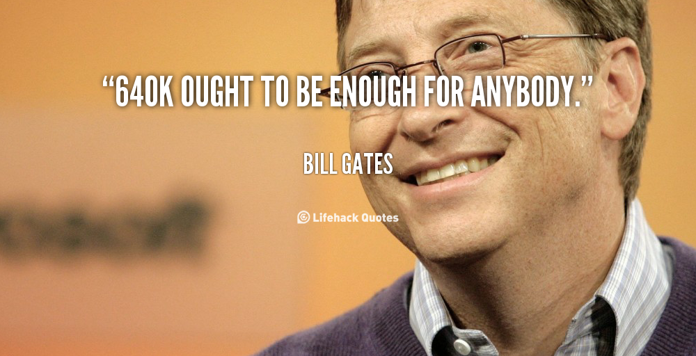 quote-Bill-Gates-640k-ought-to-be-enough-for-anybody-89027.png